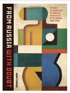 """From Russia With Doubt- The Quest to Authenticate 181 Would-Be Masterpieces of the Russian Avant-Garde- Adam Lerner- 9781616891626- Amazon.com- Books"""